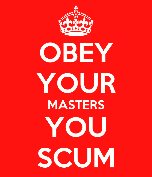 OBEY YOUR MASTERS YOU SCUM