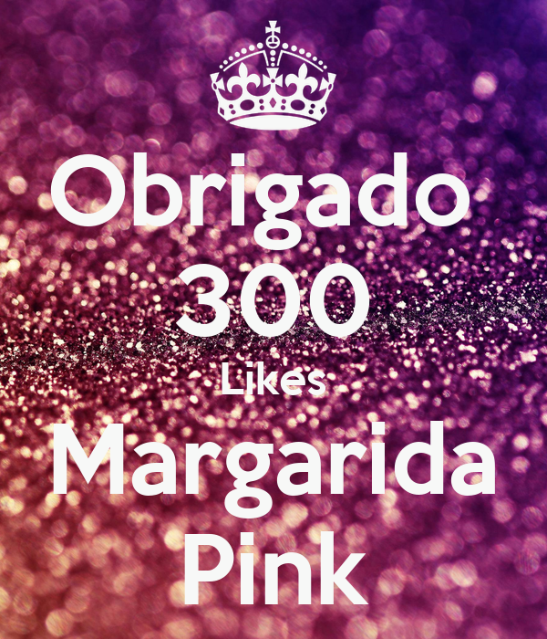 Obrigado  300 Likes Margarida Pink