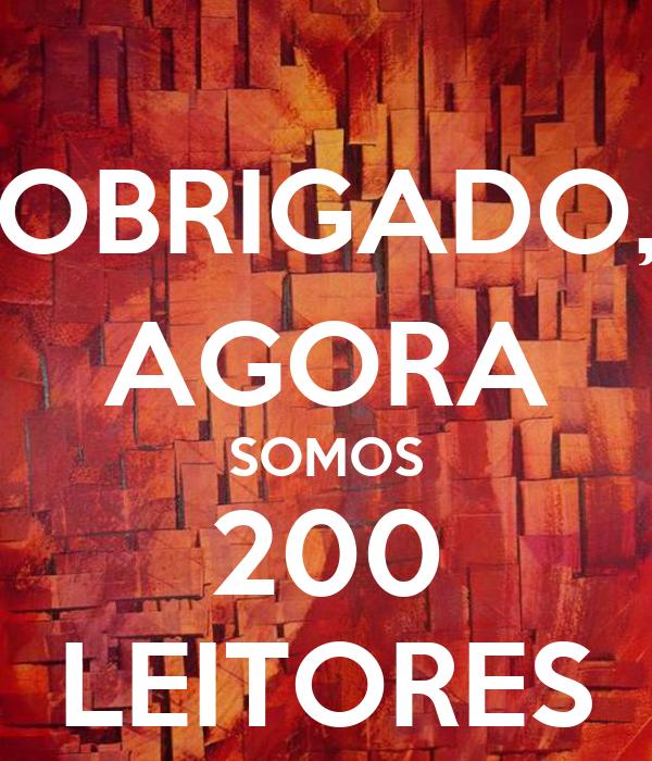 OBRIGADO, AGORA SOMOS 200 LEITORES
