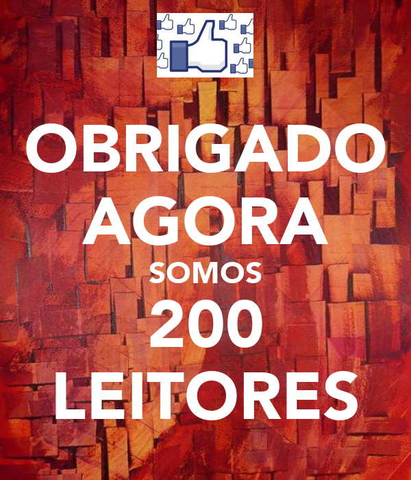OBRIGADO AGORA SOMOS 200 LEITORES