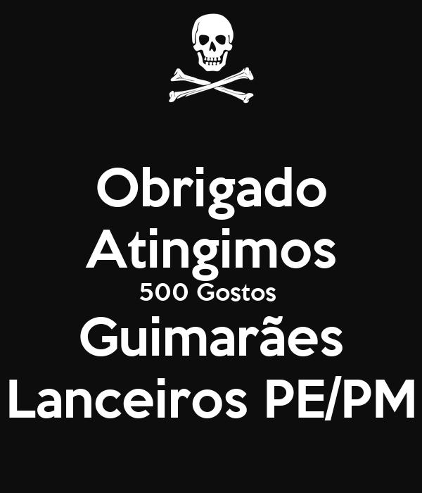 Obrigado Atingimos 500 Gostos  Guimarães Lanceiros PE/PM