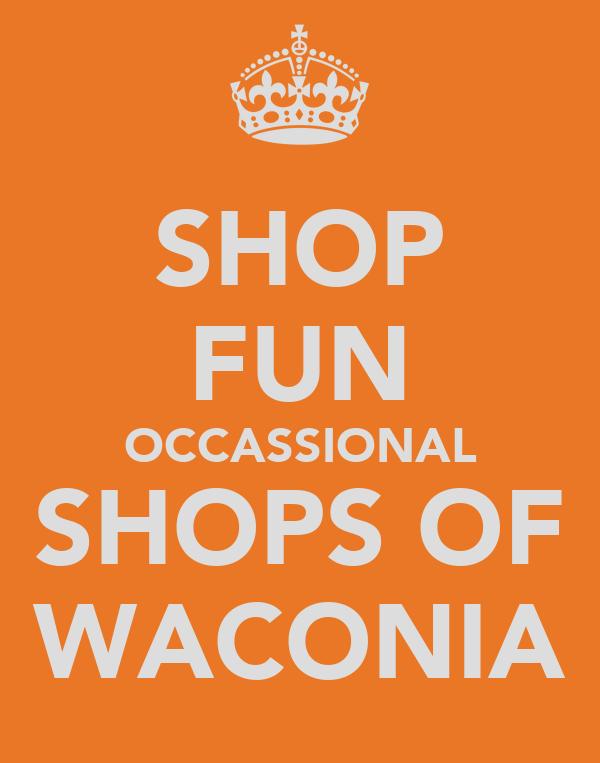 SHOP FUN OCCASSIONAL SHOPS OF WACONIA