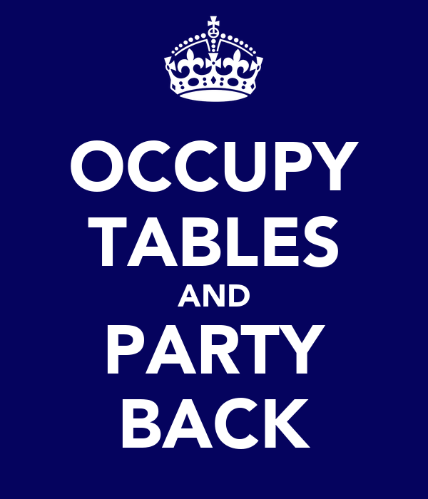 OCCUPY TABLES AND PARTY BACK