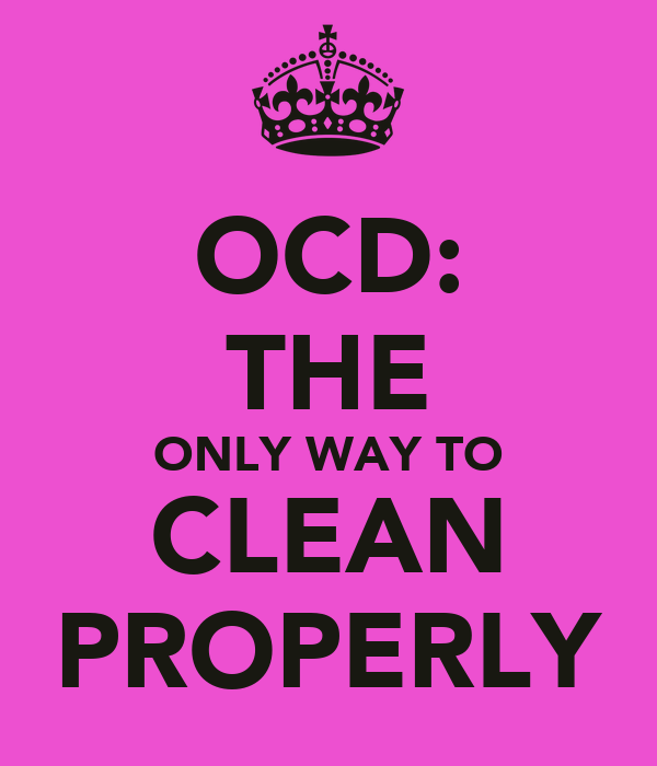 OCD: THE ONLY WAY TO CLEAN PROPERLY