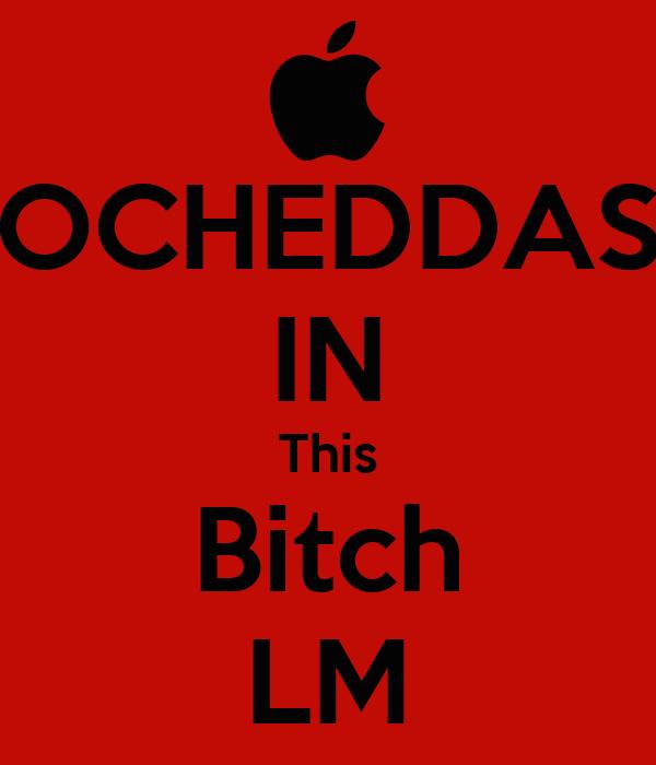 OCHEDDAS IN This Bitch LM
