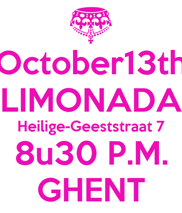 October13th LIMONADA Heilige-Geeststraat 7 8u30 P.M. GHENT
