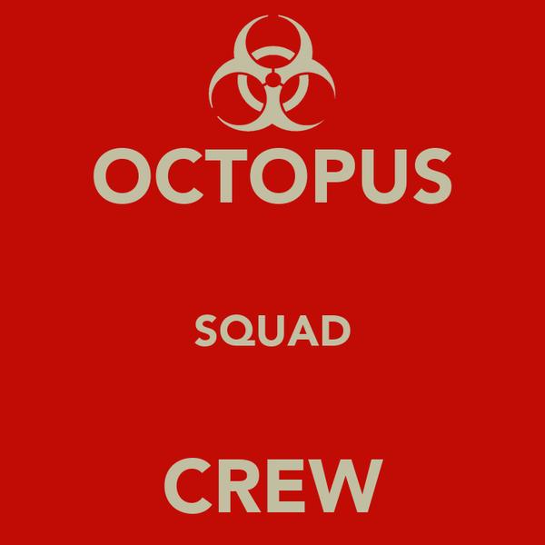 OCTOPUS  SQUAD  CREW