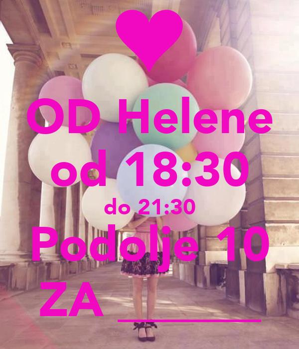 OD Helene od 18:30 do 21:30 Podolje 10 ZA ______