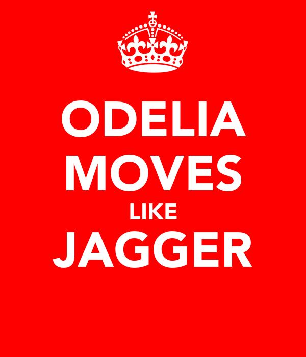 ODELIA MOVES LIKE JAGGER