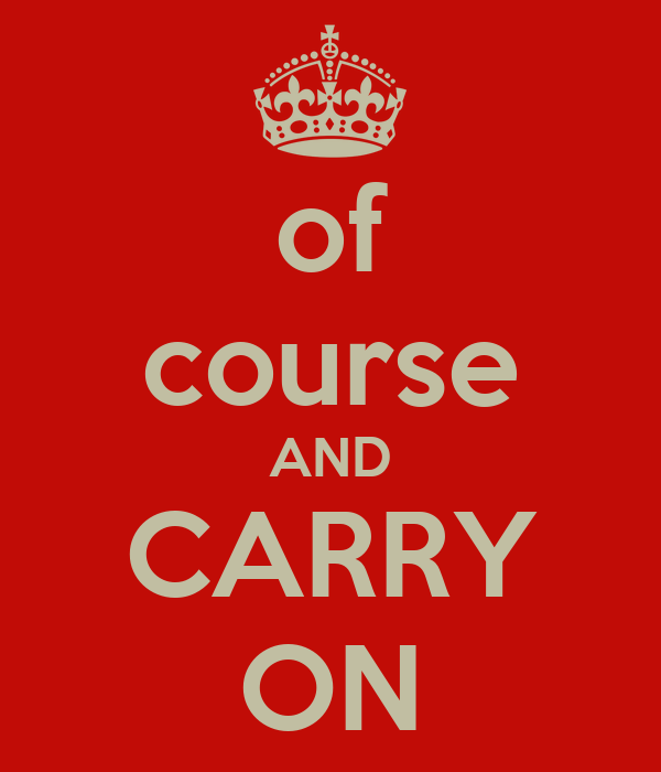 of course AND CARRY ON