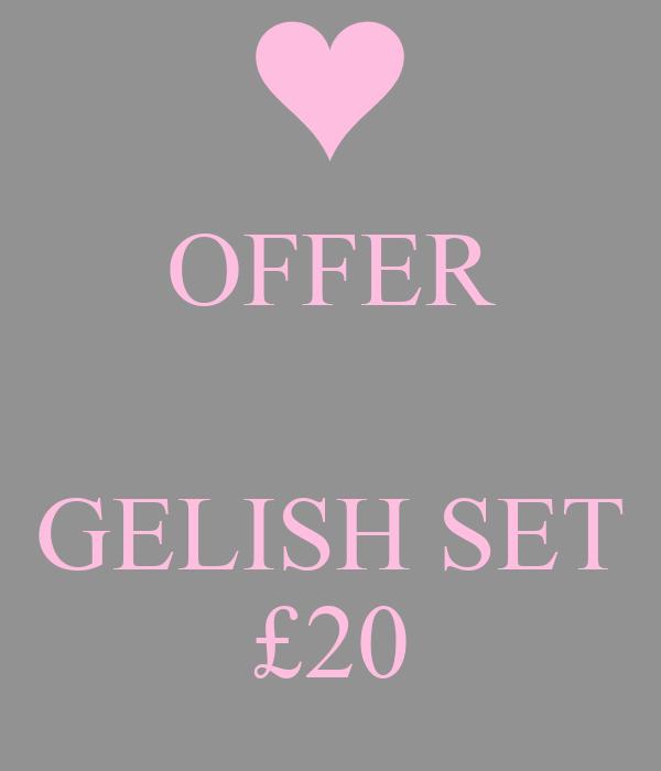 OFFER   GELISH SET £20