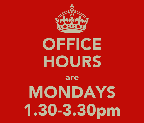 OFFICE HOURS are MONDAYS 1.30-3.30pm