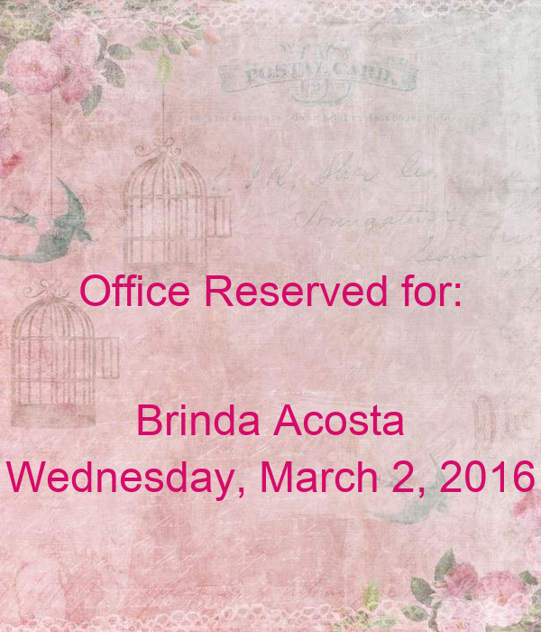 Office Reserved for:   Brinda Acosta Wednesday, March 2, 2016