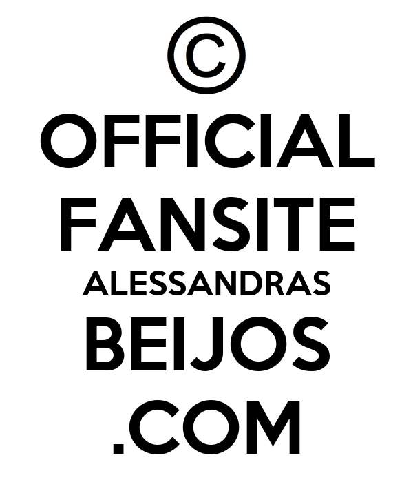 OFFICIAL FANSITE ALESSANDRAS BEIJOS .COM