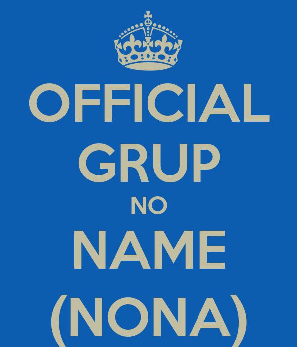OFFICIAL GRUP NO NAME (NONA)