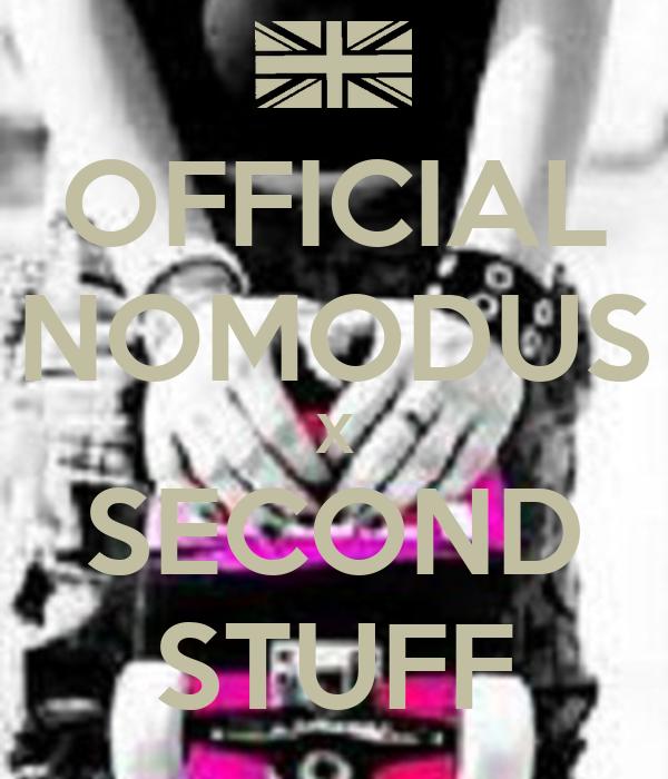 OFFICIAL NOMODUS X SECOND STUFF