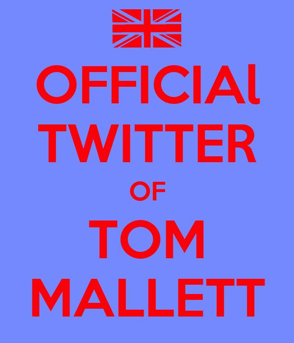 OFFICIAl TWITTER OF TOM MALLETT
