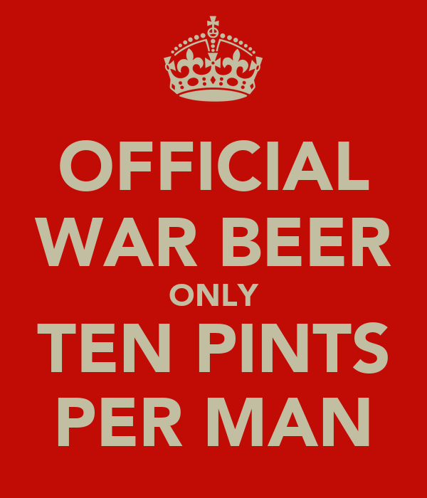 OFFICIAL WAR BEER ONLY TEN PINTS PER MAN
