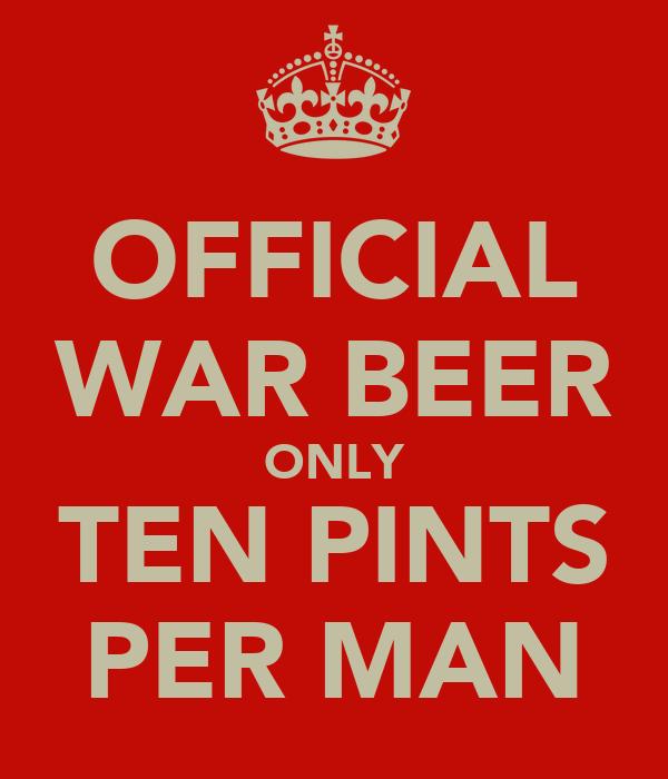 OFFICIAL WAR BEER ONLY TEN PINTS PER MAN
