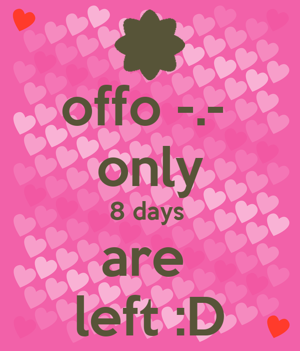 offo -.-  only 8 days  are  left :D
