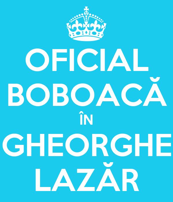 OFICIAL BOBOACĂ ÎN GHEORGHE LAZĂR
