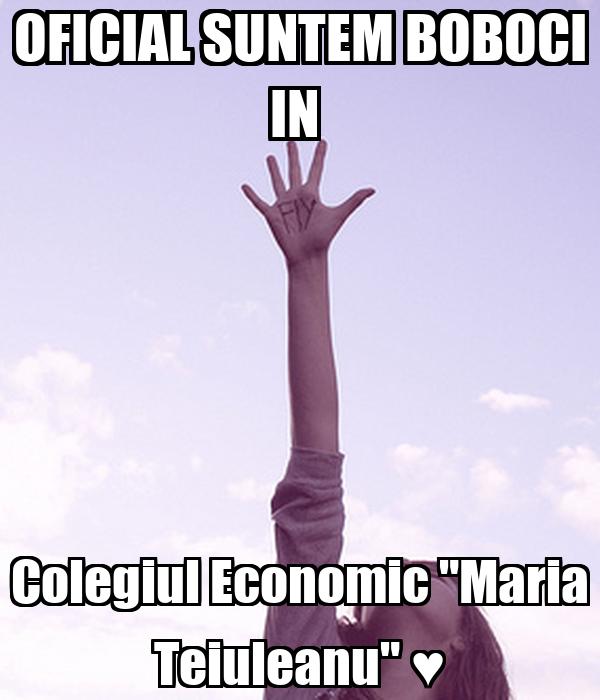 "OFICIAL SUNTEM BOBOCI IN  Colegiul Economic ""Maria Teiuleanu"" ♥"