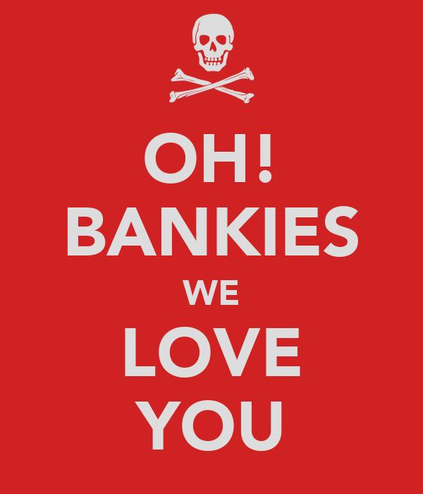 OH! BANKIES WE LOVE YOU