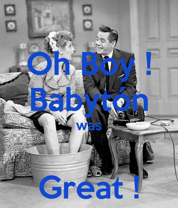 Oh Boy ! Babytón was  Great !