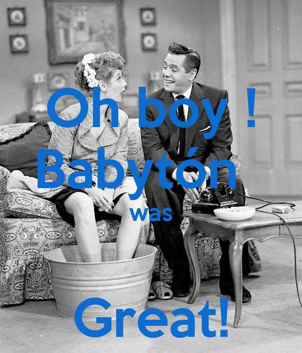 Oh boy ! Babytón   was  Great!