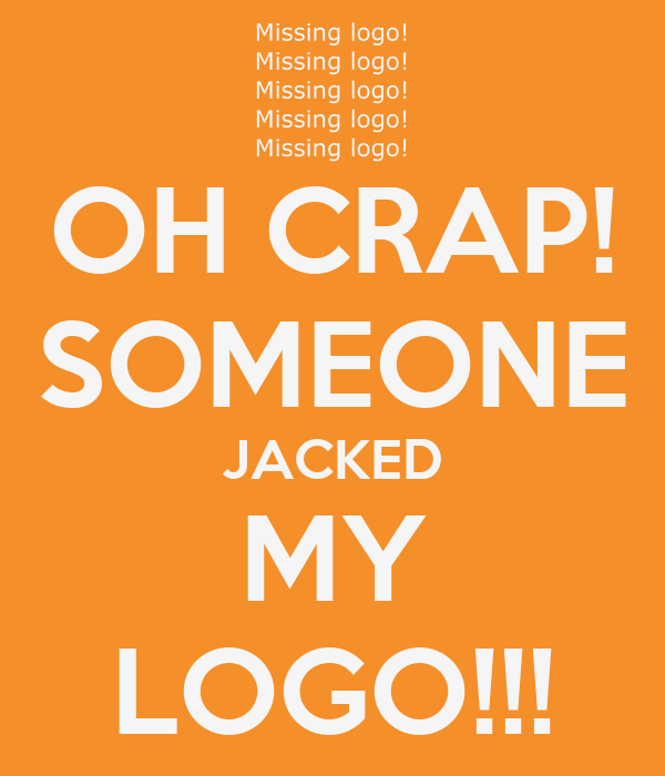 OH CRAP! SOMEONE JACKED MY LOGO!!!