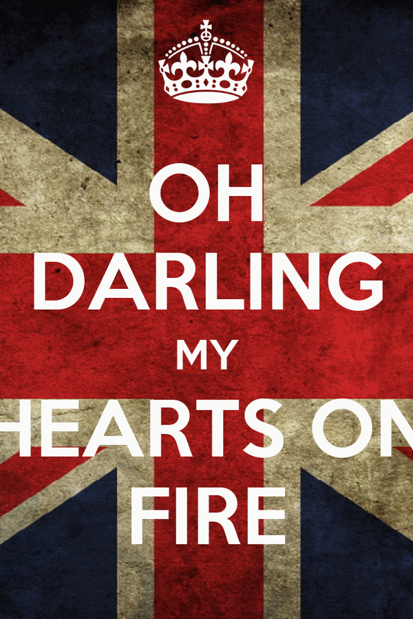 OH DARLING MY HEARTS ON FIRE