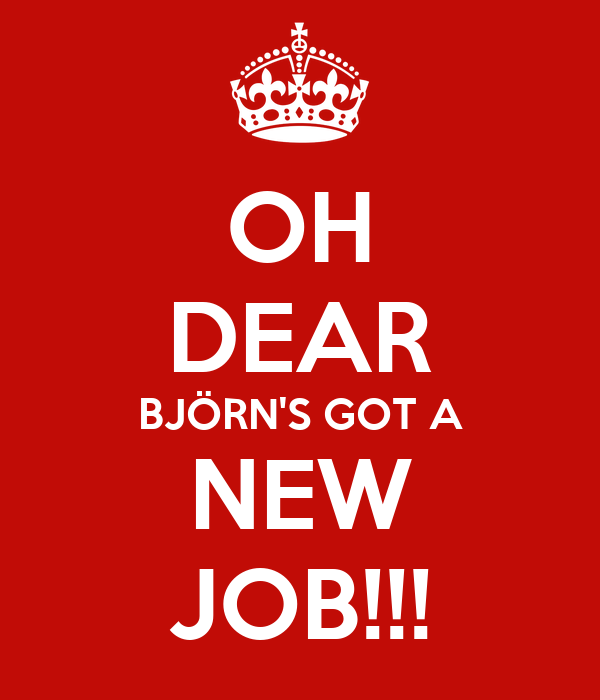 OH DEAR BJÖRN'S GOT A NEW JOB!!!