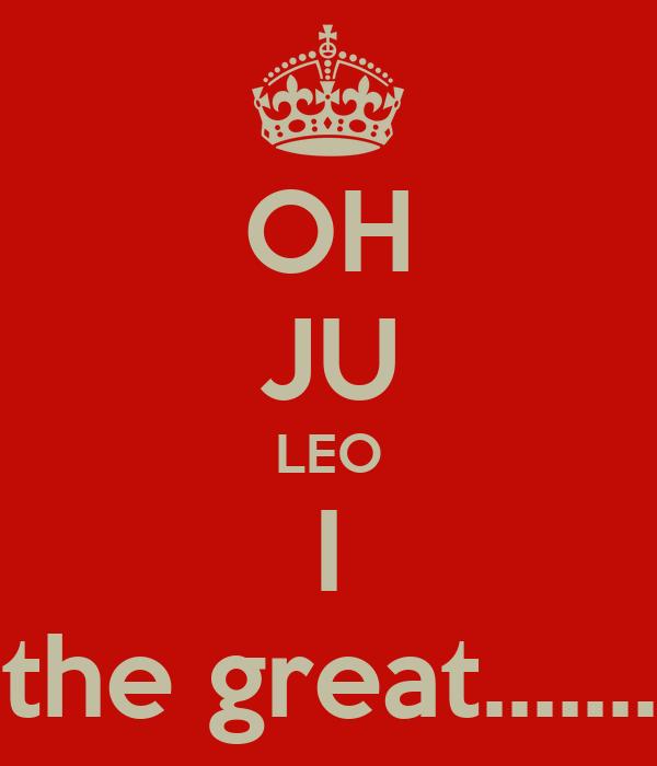 OH JU LEO I the great.......