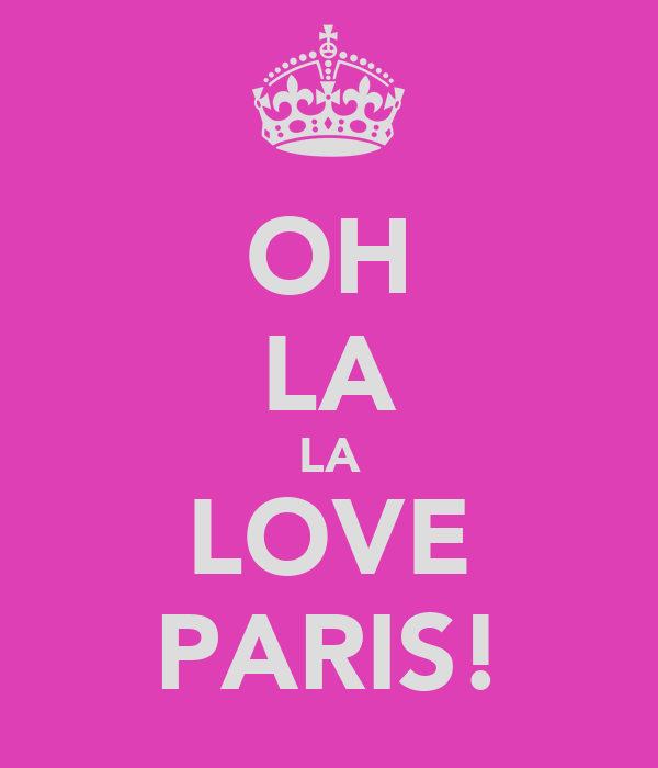 OH LA LA LOVE PARIS!