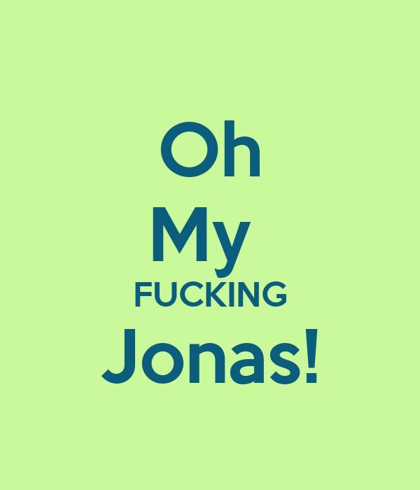 Oh My  FUCKING Jonas!