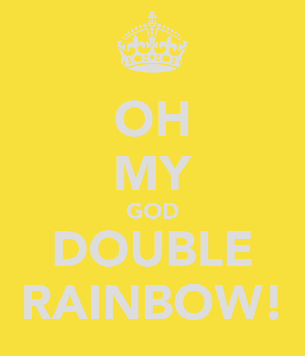 OH MY GOD DOUBLE RAINBOW!