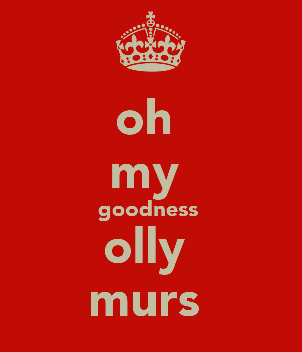 oh  my  goodness  olly  murs