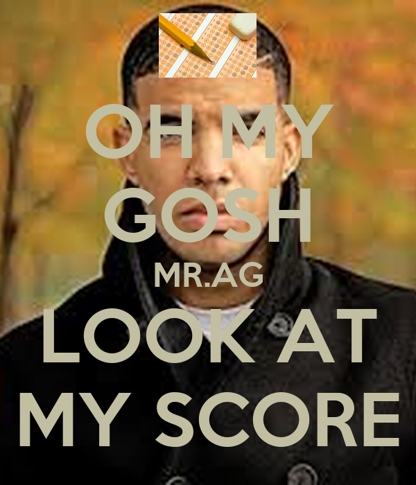 OH MY GOSH MR.AG LOOK AT MY SCORE