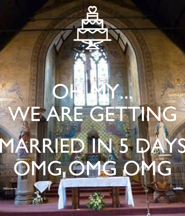 OH MY... WE ARE GETTING MARRIED IN 5 DAYS OMG OMG OMG ...