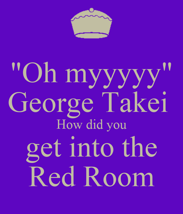 """""""Oh myyyyy"""" George Takei  How did you get into the Red Room"""
