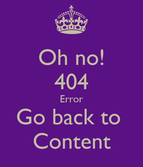 Oh no! 404 Error Go back to  Content