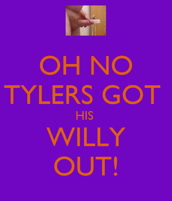 OH NO TYLERS GOT  HIS  WILLY OUT!