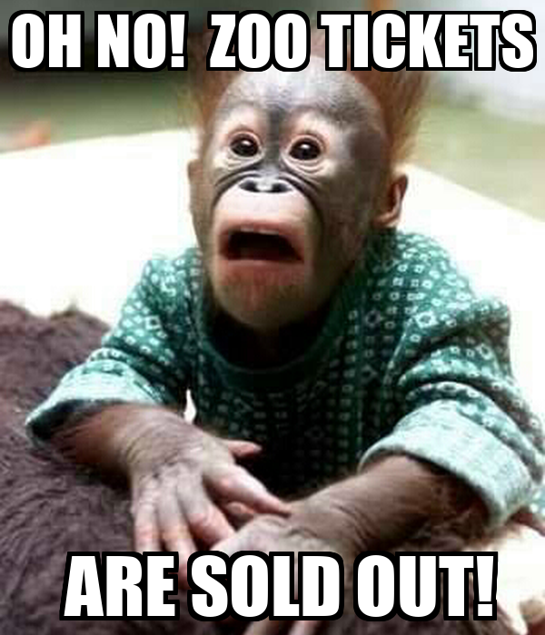 OH NO!  ZOO TICKETS     ARE SOLD OUT!
