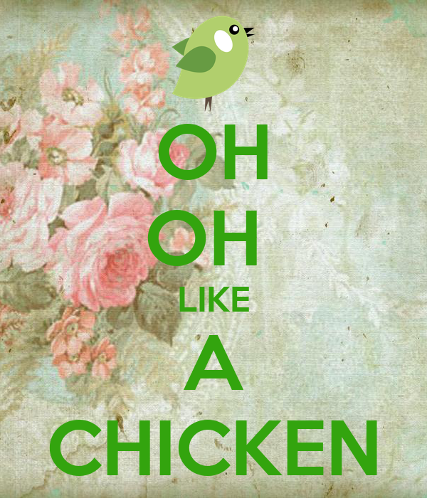 OH OH  LIKE A CHICKEN