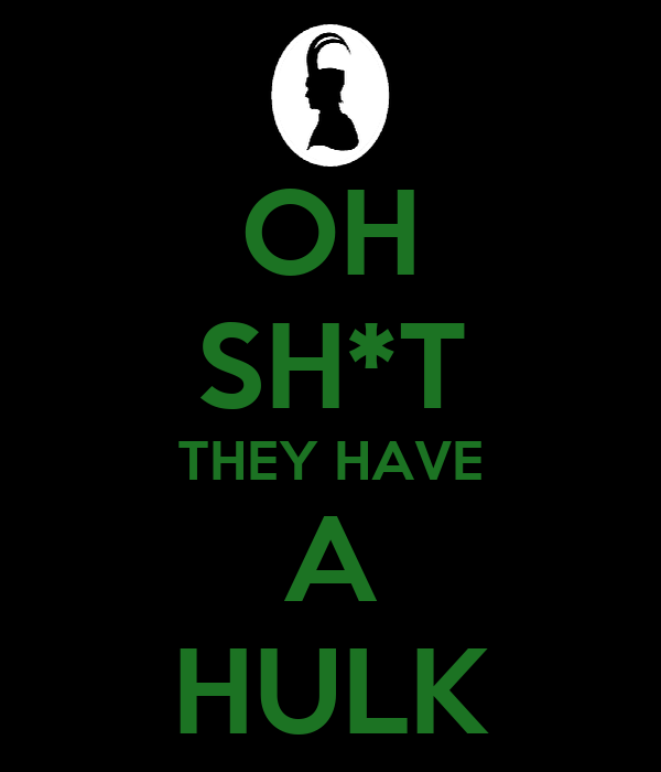 OH SH*T THEY HAVE A HULK