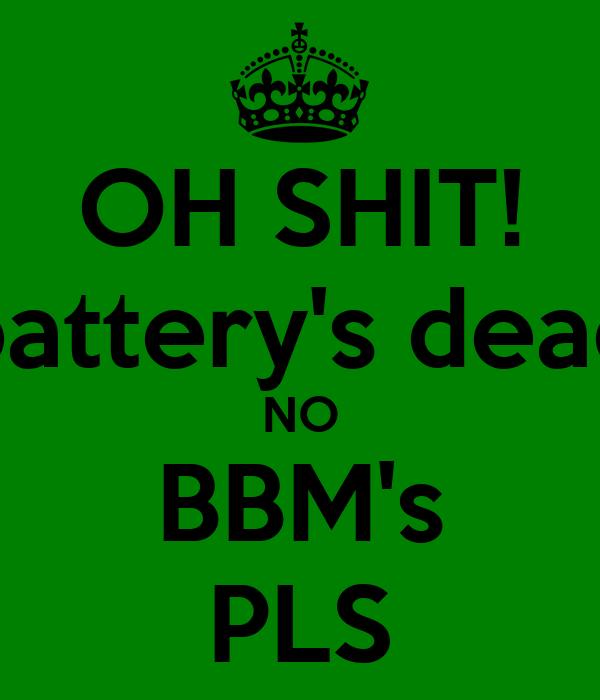 OH SHIT! battery's dead NO BBM's PLS