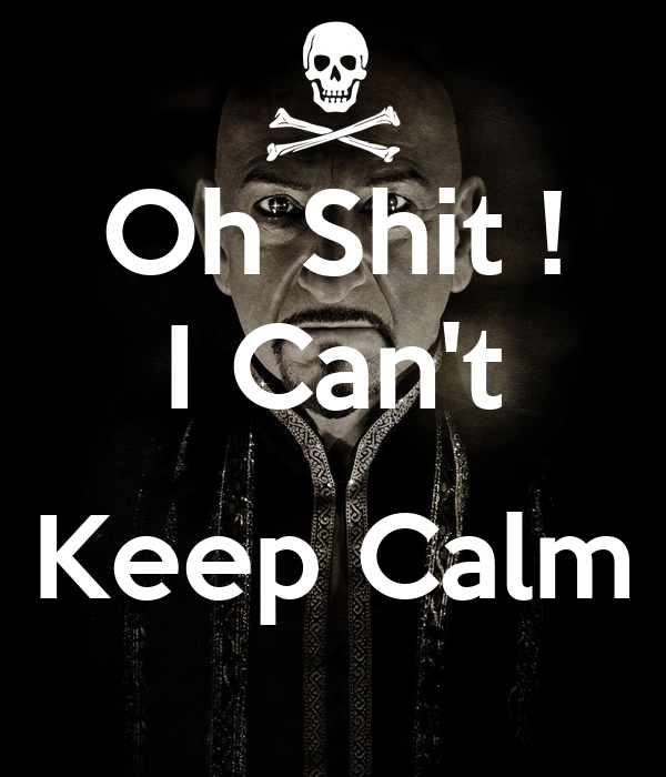 Oh Shit ! I Can't  Keep Calm