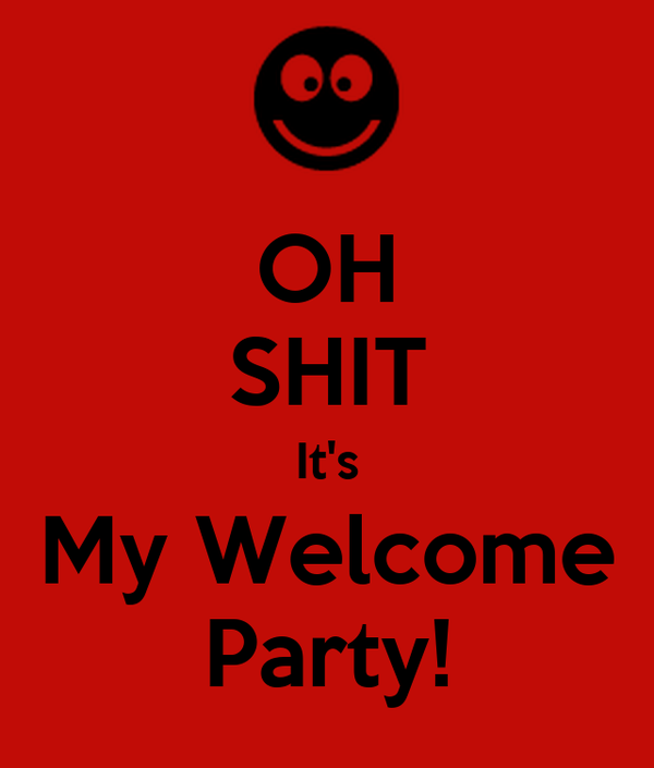 OH SHIT It's My Welcome Party!