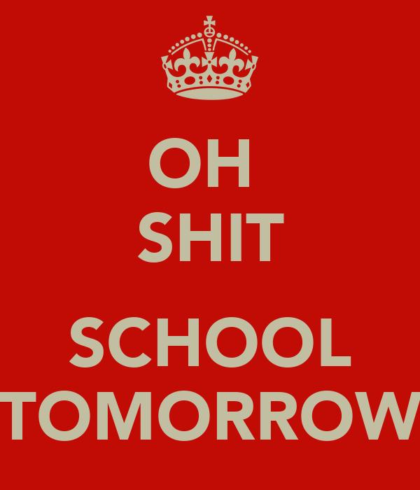 OH  SHIT  SCHOOL TOMORROW