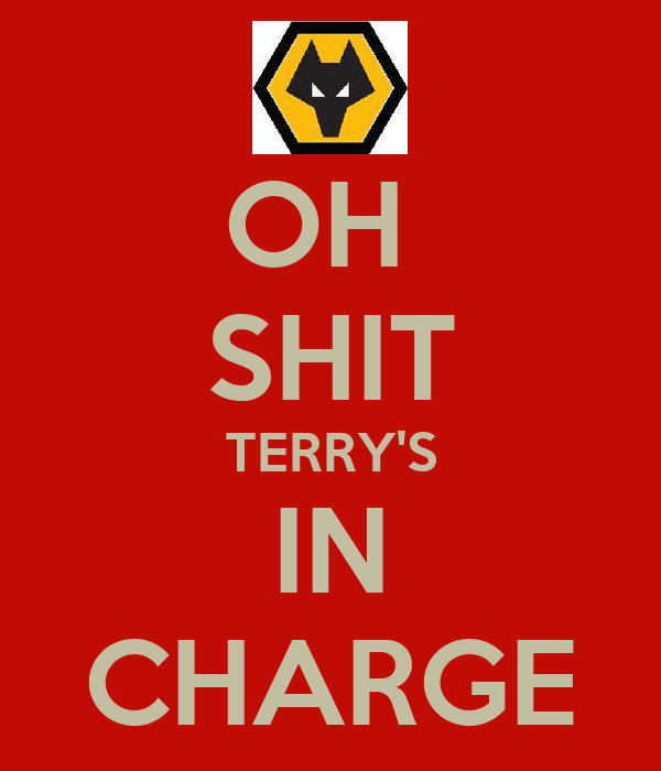 OH  SHIT TERRY'S IN CHARGE